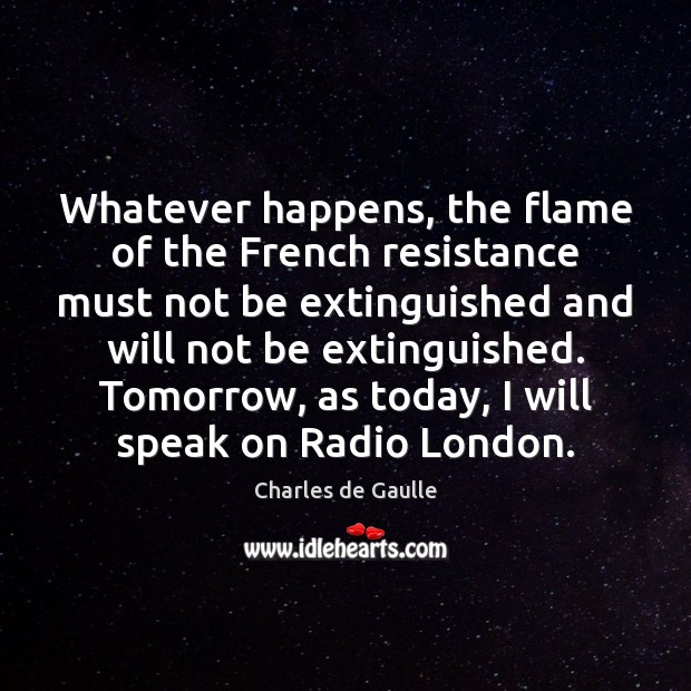 Whatever happens, the flame of the French resistance must not be extinguished Image
