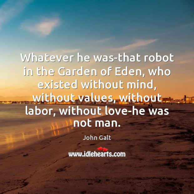 Image, Whatever he was-that robot in the Garden of Eden, who existed without