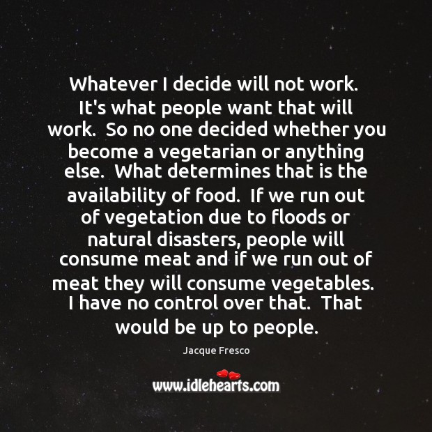 Image, Whatever I decide will not work.  It's what people want that will