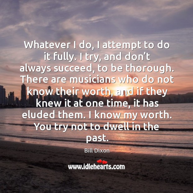 Image, Whatever I do, I attempt to do it fully. I try, and don't always succeed, to be thorough.