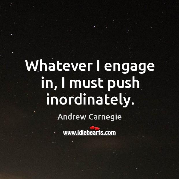 Whatever I engage in, I must push inordinately. Image