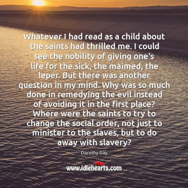 Whatever I had read as a child about the saints had thrilled Dorothy Day Picture Quote