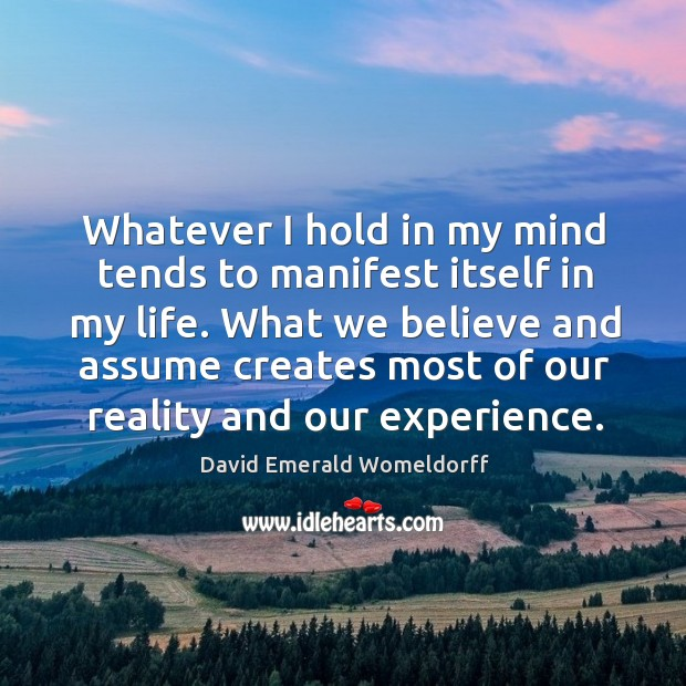Whatever I hold in my mind tends to manifest itself in my David Emerald Womeldorff Picture Quote
