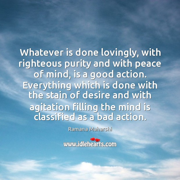 Image, Whatever is done lovingly, with righteous purity and with peace of mind,