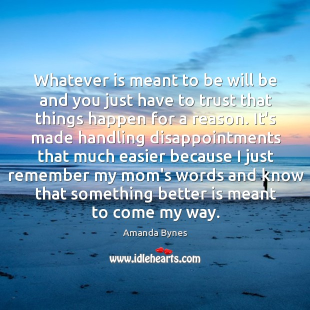 Whatever Is Meant To Be Will Be And You Just Have To