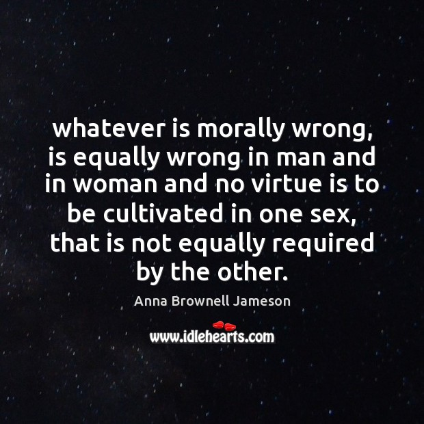 Image, Whatever is morally wrong, is equally wrong in man and in woman