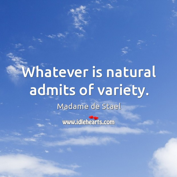 Whatever is natural admits of variety. Image