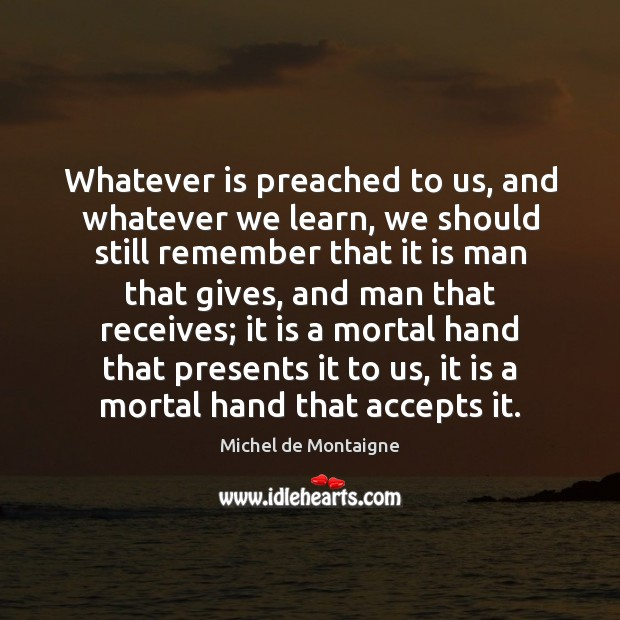 Image, Whatever is preached to us, and whatever we learn, we should still