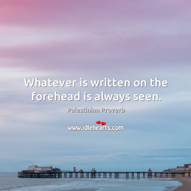 Whatever is written on the forehead is always seen. Palestinian Proverbs Image