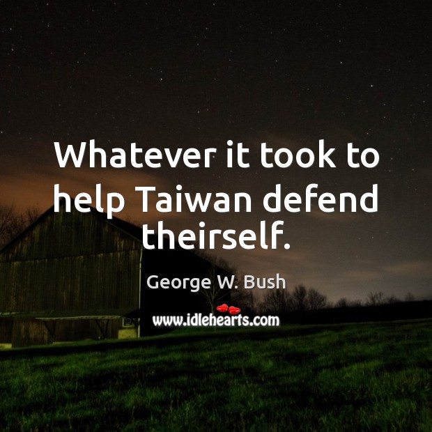 Whatever it took to help Taiwan defend theirself. Image