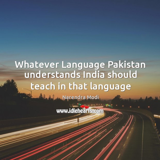 Whatever Language Pakistan understands India should teach in that language Image