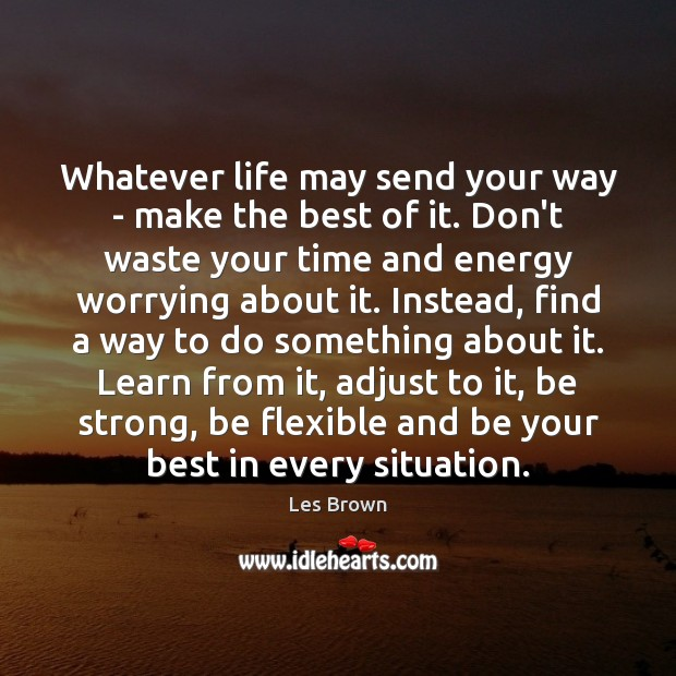 Whatever life may send your way – make the best of it. Be Strong Quotes Image