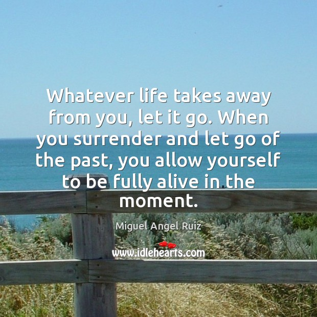 Whatever life takes away from you, let it go. When you surrender Image