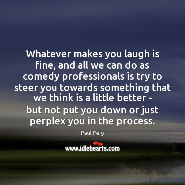 Whatever makes you laugh is fine, and all we can do as Image