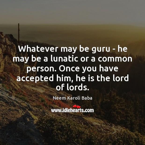 Whatever may be guru – he may be a lunatic or a Image
