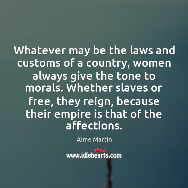 Image, Whatever may be the laws and customs of a country, women always