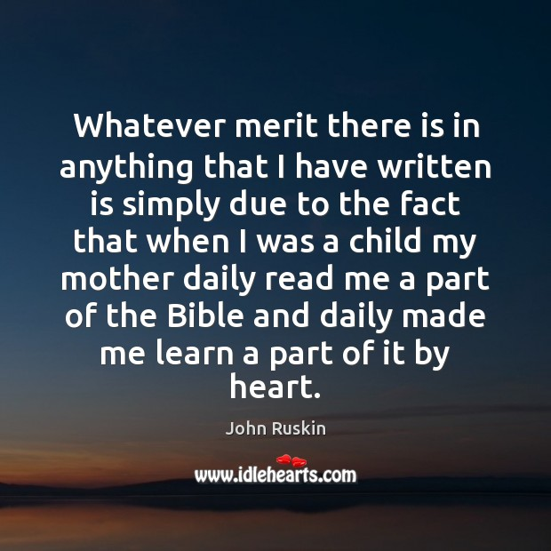Whatever merit there is in anything that I have written is simply John Ruskin Picture Quote