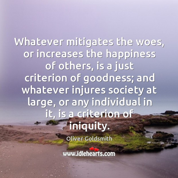 Whatever mitigates the woes, or increases the happiness of others, is a Image