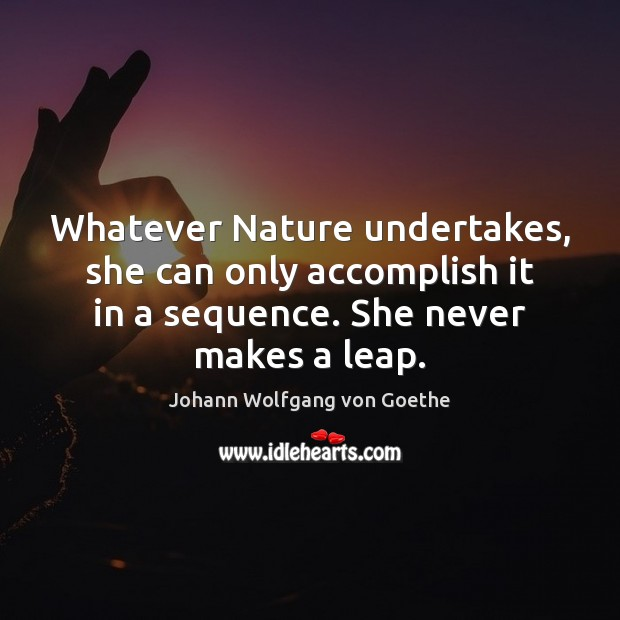Whatever Nature undertakes, she can only accomplish it in a sequence. She Image