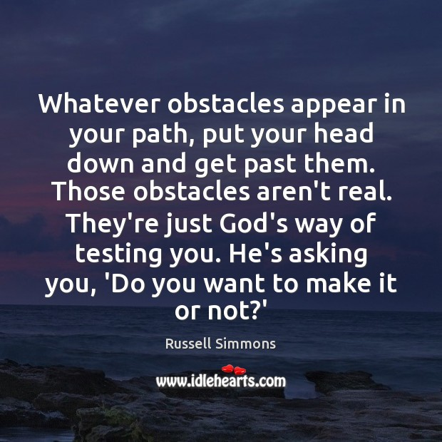 Whatever obstacles appear in your path, put your head down and get Russell Simmons Picture Quote
