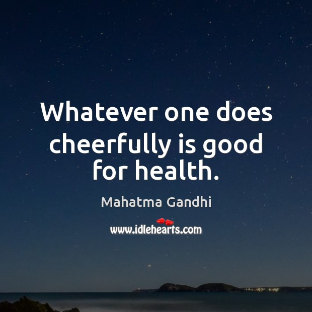 Whatever one does cheerfully is good for health. Image