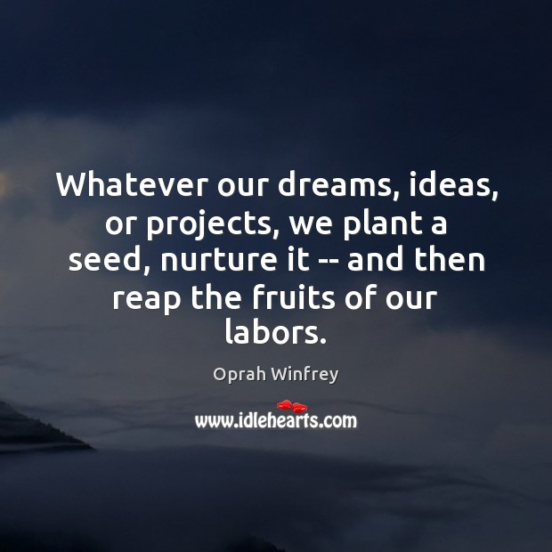 Whatever our dreams, ideas, or projects, we plant a seed, nurture it Image