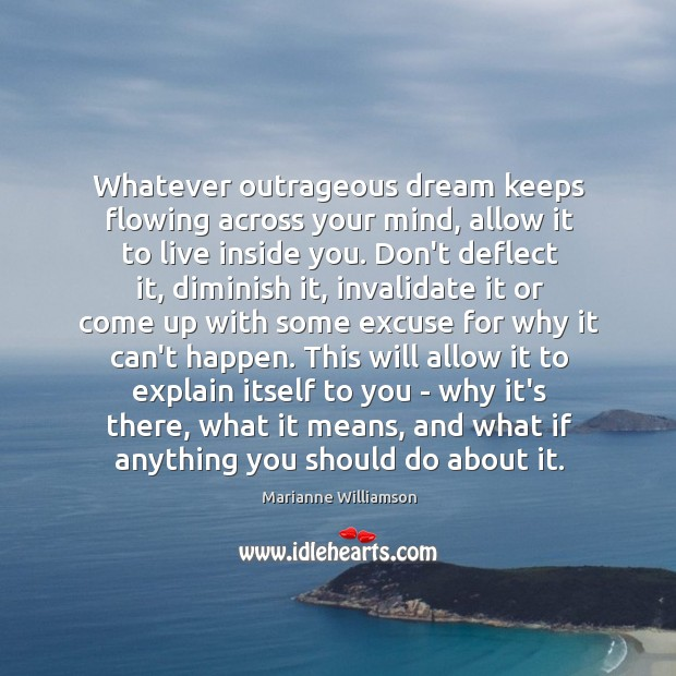 Whatever outrageous dream keeps flowing across your mind, allow it to live Image