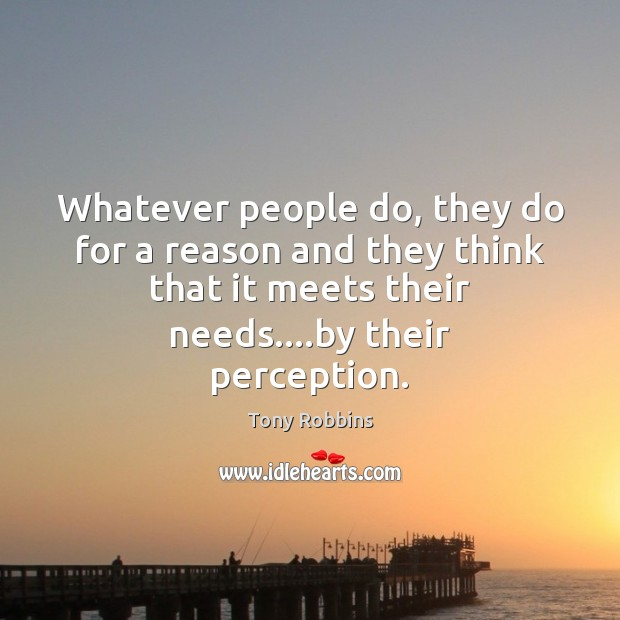 Image, Whatever people do, they do for a reason and they think that