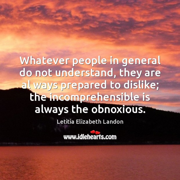Whatever people in general do not understand, they are al ways prepared Image