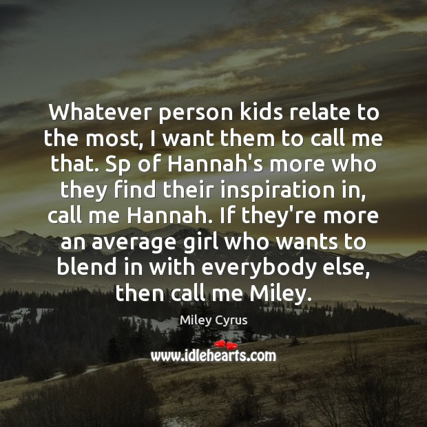 Image, Whatever person kids relate to the most, I want them to call