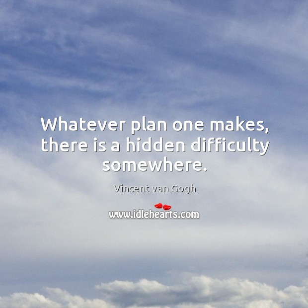 Whatever plan one makes, there is a hidden difficulty somewhere. Image