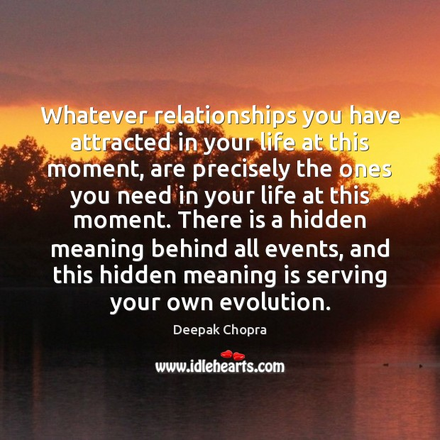 Whatever relationships you have attracted in your life at this moment, are Image