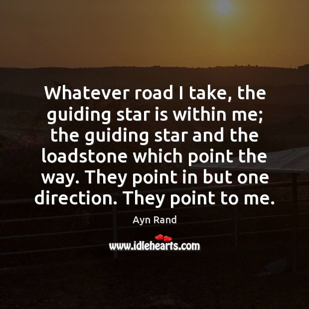 Image, Whatever road I take, the guiding star is within me; the guiding