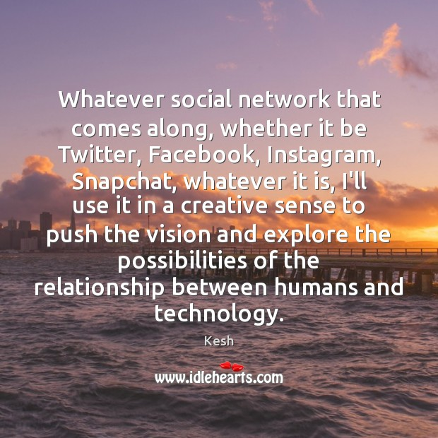 Image, Whatever social network that comes along, whether it be Twitter, Facebook, Instagram,