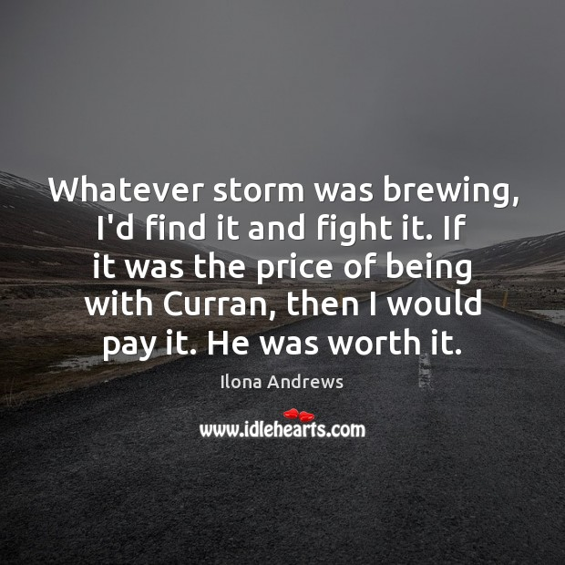 Whatever storm was brewing, I'd find it and fight it. If it Image