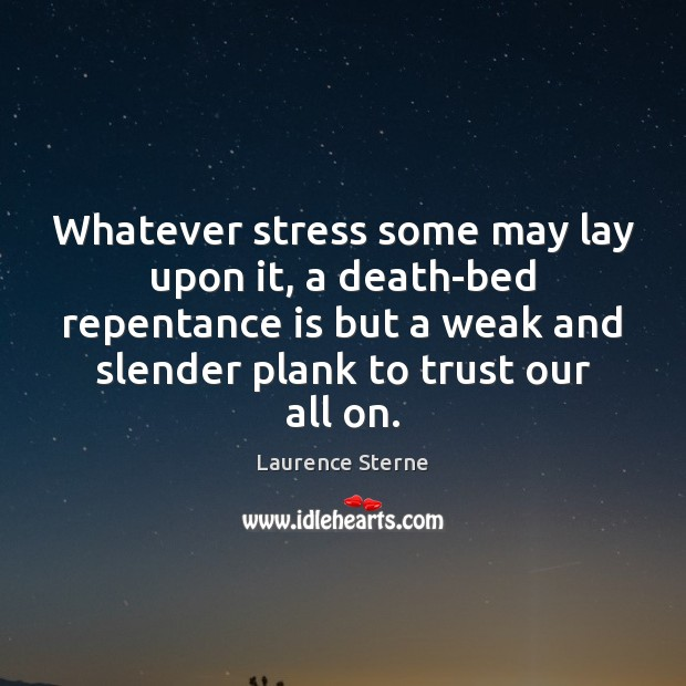 Image, Whatever stress some may lay upon it, a death-bed repentance is but