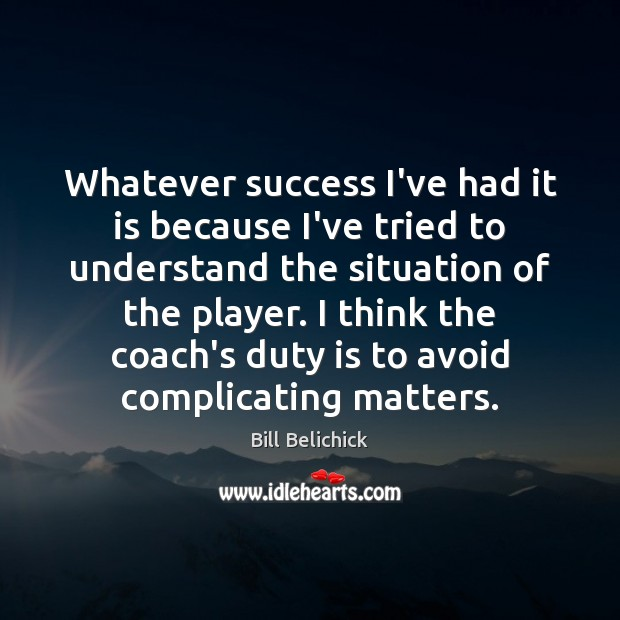 Whatever success I've had it is because I've tried to understand the Image
