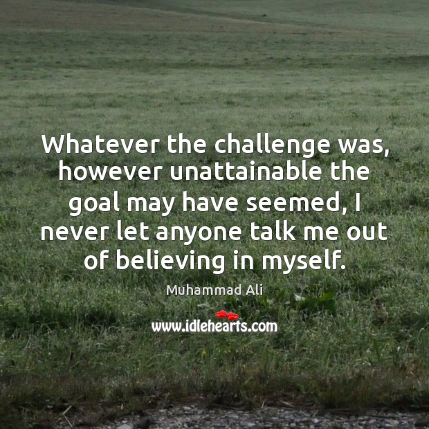 Image, Whatever the challenge was, however unattainable the goal may have seemed, I