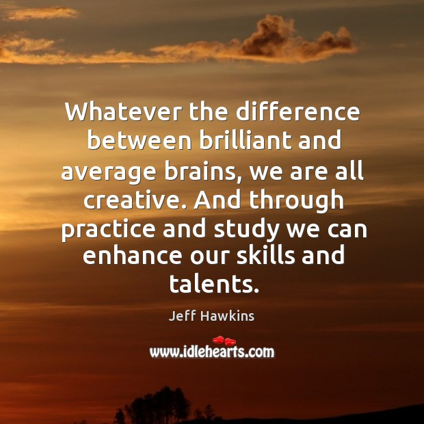 Whatever the difference between brilliant and average brains, we are all creative. Image