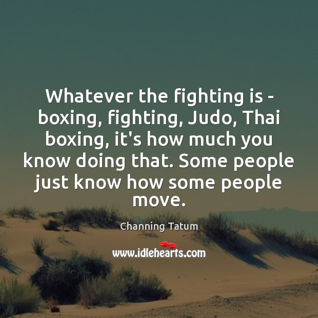 Whatever the fighting is – boxing, fighting, Judo, Thai boxing, it's how Image