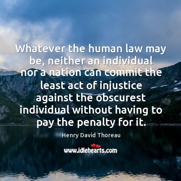 Whatever the human law may be, neither an individual nor a nation can commit the least Image