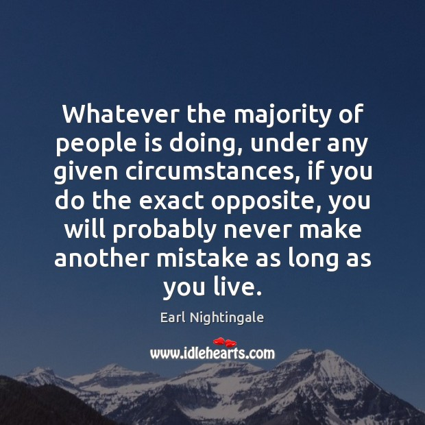 Whatever the majority of people is doing, under any given circumstances, if Earl Nightingale Picture Quote