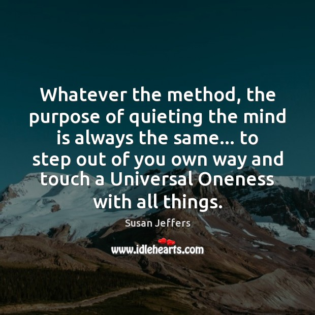 Whatever the method, the purpose of quieting the mind is always the Image