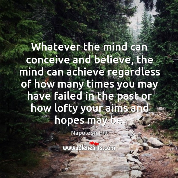 Whatever the mind can conceive and believe, the mind can achieve regardless Image