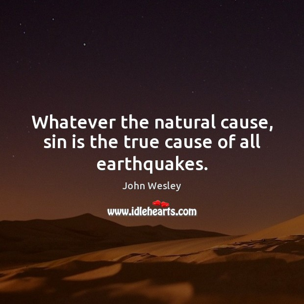 Whatever the natural cause, sin is the true cause of all earthquakes. Image