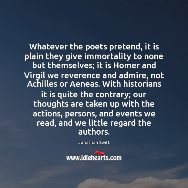 Image, Whatever the poets pretend, it is plain they give immortality to none