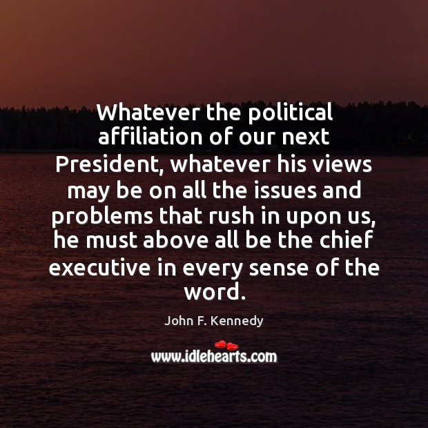 Whatever the political affiliation of our next President, whatever his views may Image