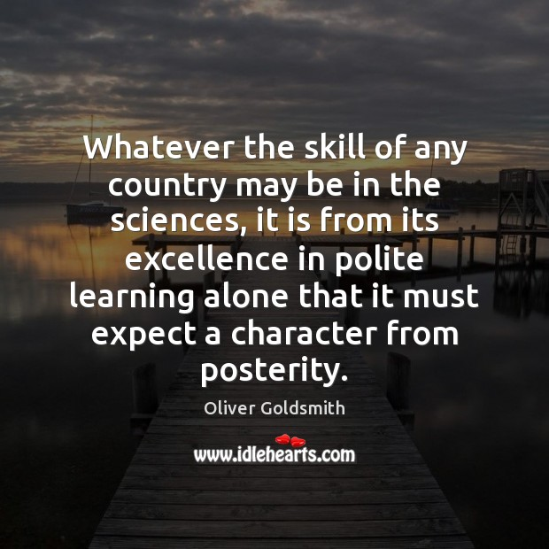 Whatever the skill of any country may be in the sciences, it Oliver Goldsmith Picture Quote