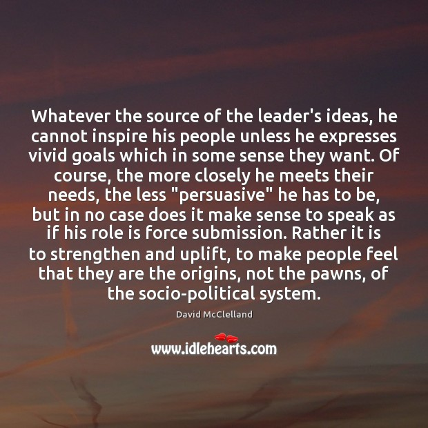 Image, Whatever the source of the leader's ideas, he cannot inspire his people