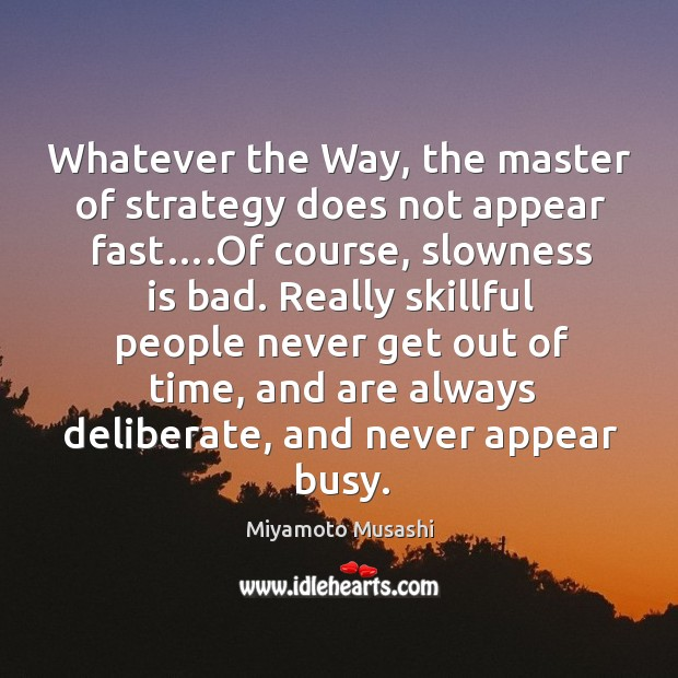 Whatever the Way, the master of strategy does not appear fast….Of Image